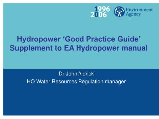Hydropower �Good Practice Guide� Supplement to EA Hydropower manual