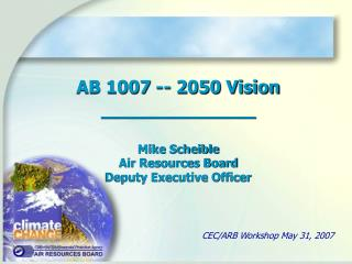 AB 1007 -- 2050 Vision _____________ Mike Scheible Air Resources Board Deputy Executive Officer