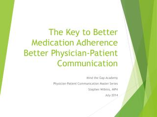 The Key to Better Medication Adherence Better Physician-Patient Communication