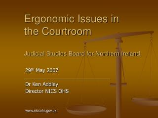 Ergonomic Issues in  the Courtroom Judicial Studies Board for Northern Ireland