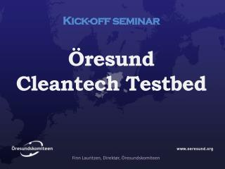 Kick-off seminar �resund Cleantech Testbed