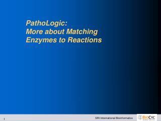 PathoLogic: More about Matching Enzymes to Reactions