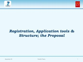 Registration, Application tools & Structure; the Proposal