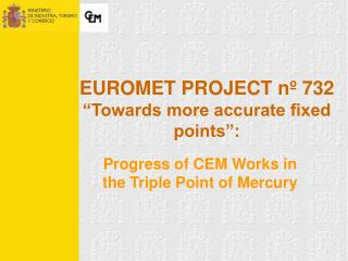 "EUROMET PROJECT nº 732  ""Towards more accurate fixed points"":"