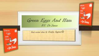 Green Eggs And Ham BY: Dr.Suess