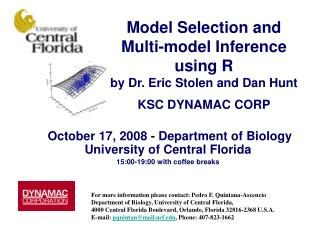 Model Selection and Multi-model Inference using R by Dr. Eric Stolen and Dan Hunt KSC DYNAMAC CORP