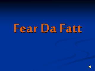 Fear Da Fatt