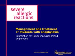 Management and treatment  of students with anaphylaxis  Information for Education Queensland employees