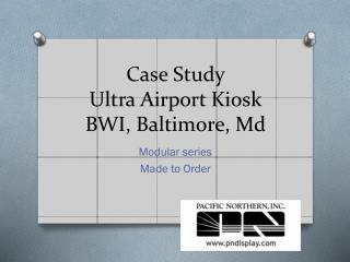Case Study Ultra Airport Kiosk BWI, Baltimore,  Md