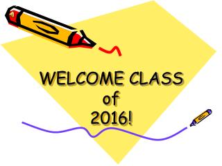 WELCOME CLASS of  2016!