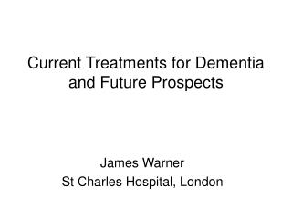 Current Treatments for Dementia and Future Prospects