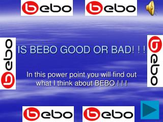 IS BEBO GOOD OR BAD! ! !