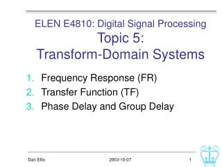 ELEN E4810: Digital Signal Processing Topic 5:  Transform-Domain Systems
