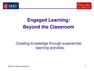 Engaged Learning:  Beyond the Classroom