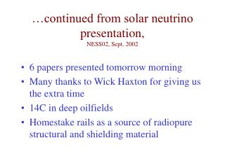 …continued from solar neutrino presentation, NESS02, Sept. 2002
