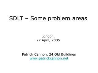 SDLT – Some problem areas London, 27 April, 2005