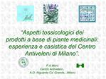Aspetti tossicologici dei  prodotti a base di piante medicinali:  esperienza e casistica del Centro Antiveleni di Milan