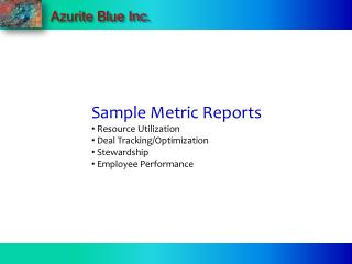 Sample Metric Reports  Resource Utilization  Deal Tracking/Optimization  Stewardship