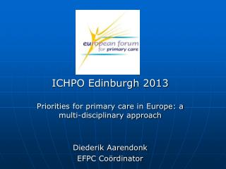 ICHPO Edinburgh 2013 Priorities  for primary care in Europe: a multi-disciplinary approach