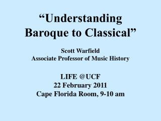 """Understanding Baroque to Classical"" Scott Warfield Associate Professor of Music History"