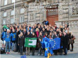 JEUNES EUROPÉENS FÉDÉRALISTES JUNGE EUROPÄISCHE FÖDERALISTEN YOUNG EUROPEAN FEDERALISTS