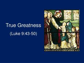 True Greatness (Luke 9:43-50)