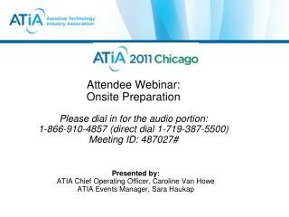 Presented by: ATIA Chief Operating Officer, Caroline Van Howe ATIA Events Manager, Sara Haukap
