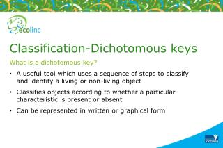 Classification-Dichotomous keys  What is a dichotomous key?
