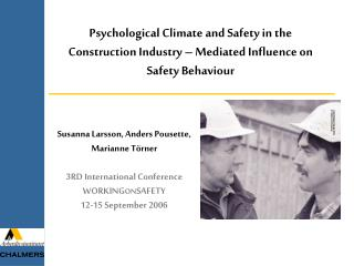 Susanna Larsson, Anders Pousette, Marianne Törner 3RD International Conference WORKING ON SAFETY