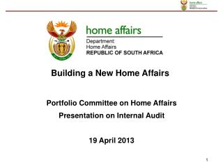 Portfolio Committee on Home Affairs Presentation on Internal Audit 19  April 2013