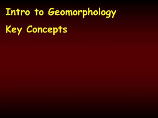 Intro to Geomorphology Key Concepts