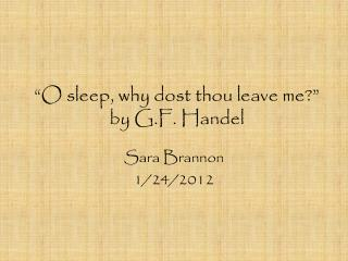 """O sleep, why dost thou leave me?""  by G.F. Handel"