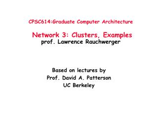CPSC614:Graduate Computer Architecture  Network 3: Clusters, Examples prof. Lawrence Rauchwerger