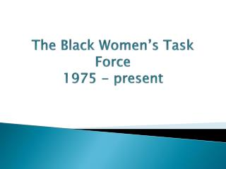 The Black Women's Task Force 1975 - present
