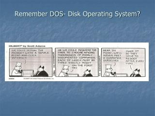 Remember DOS- Disk Operating System?