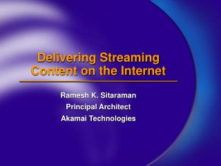 Delivering Streaming Content on the Internet