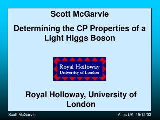 Scott McGarvie Determining the CP Properties of a Light Higgs Boson