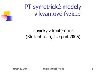 PT -symetrické modely       v kvantové fyzice: