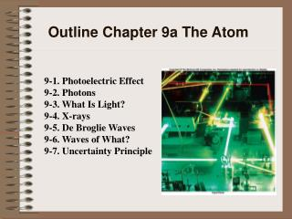 Outline Chapter 9 The Atom
