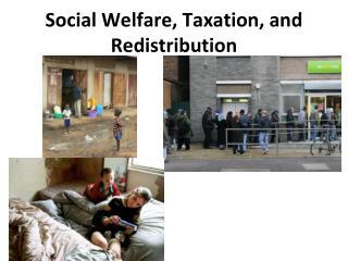 Social Welfare, Taxation, and Redistribution