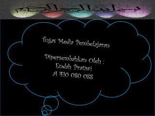 Tugas  Media  Pembelajaran Dipersembahkan Oleh  : Endah Pratiwi A 410  080  088
