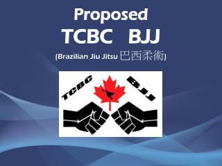 Proposed TCBC   BJJ (Brazilian Jiu Jitsu 巴西柔術 )