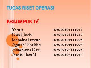 TUGAS RISET OPERASI Kelompok IV Yasmin105090501111011 Diah Ekorini105090501111017