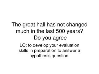 The great hall has not changed much in the last 500 years?  Do you agree
