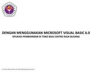 DENGAN MENGGUNAKAN MICROSOFT VISUAL BASIC 6.0 APLIKASI PEMBAYARAN DI TOKO BAJU DISTRO RAJA BUSANA