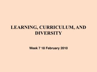 LEARNING, CURRICULUM, AND DIVERSITY