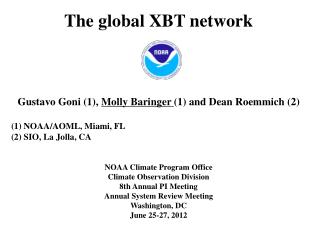 The global XBT network Gustavo Goni (1),  Molly Baringer  (1) and Dean Roemmich (2)