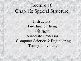 Lecture 10 Chap 12: Special Structure