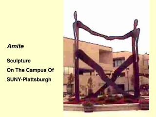 Amite Sculpture On The Campus Of SUNY-Plattsburgh