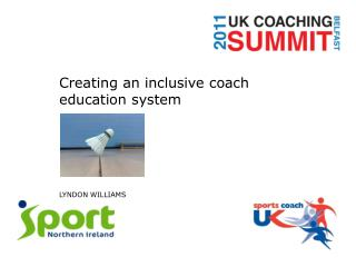 Creating an inclusive coach education system LYNDON WILLIAMS